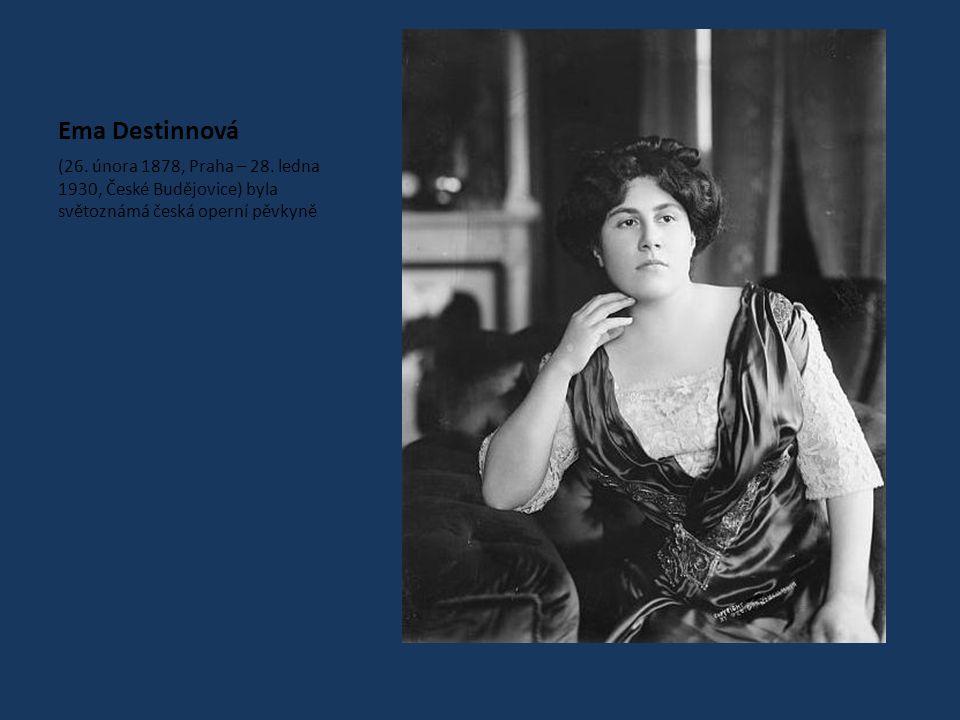 (26. února 1878, Praha – 28. ledna 1930, České Budějovice) byla světoznámá česká operní pěvkyně