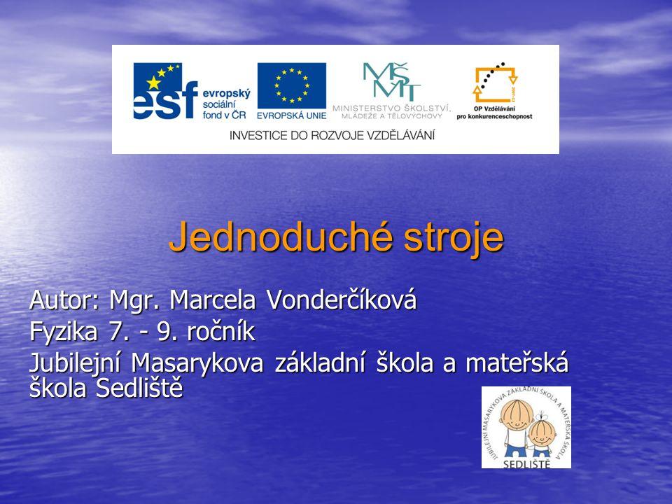 Jednoduché stroje Autor: Mgr.Marcela Vonderčíková Fyzika 7.