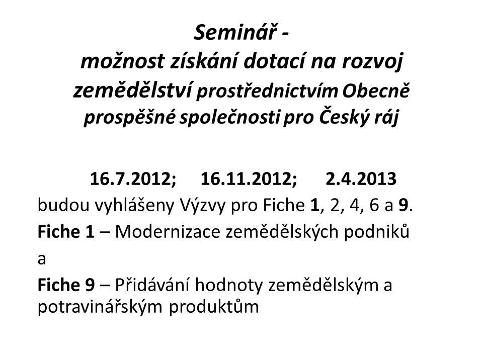 Seminář - možnost získání dotací na rozvoj zemědělství prostřednictvím Obecně prospěšné společnosti pro Český ráj 16.7.2012; 16.11.2012; 2.4.2013 budou vyhlášeny Výzvy pro Fiche 1, 2, 4, 6 a 9.