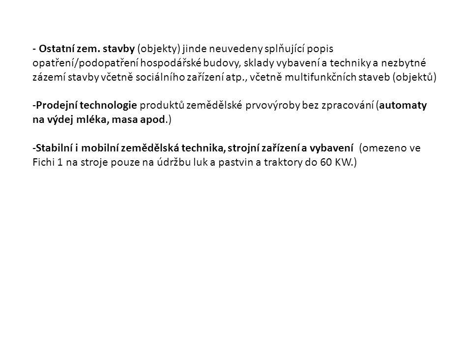 - Ostatní zem. stavby (objekty) jinde neuvedeny splňující popis opatření/podopatření hospodářské budovy, sklady vybavení a techniky a nezbytné zázemí