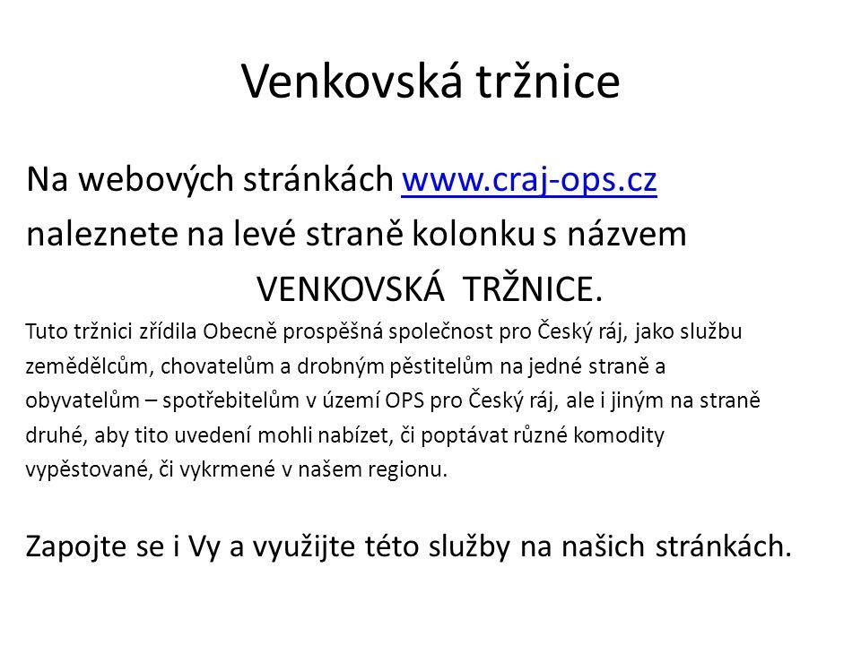 Venkovská tržnice Na webových stránkách www.craj-ops.czwww.craj-ops.cz naleznete na levé straně kolonku s názvem VENKOVSKÁ TRŽNICE. Tuto tržnici zřídi