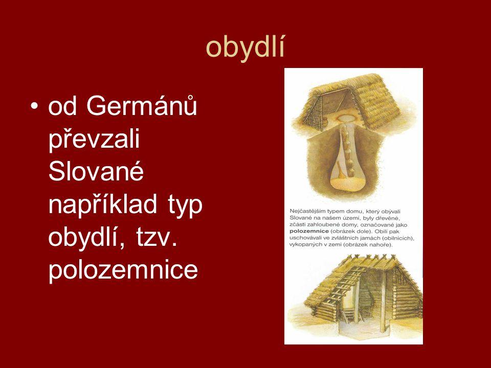 •od Germánů převzali Slované například typ obydlí, tzv. polozemnice obydlí