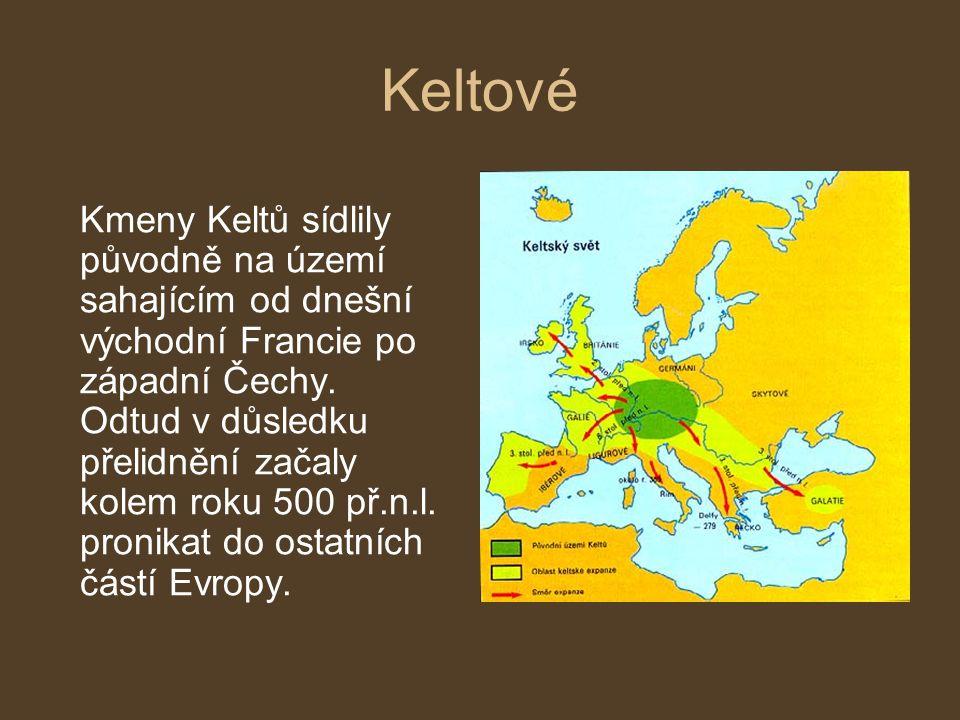 Keltové Kmeny Keltů sídlily původně na území sahajícím od dnešní východní Francie po západní Čechy.