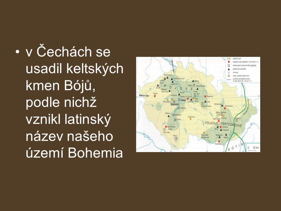 •v Čechách se usadil keltských kmen Bójů, podle nichž vznikl latinský název našeho území Bohemia
