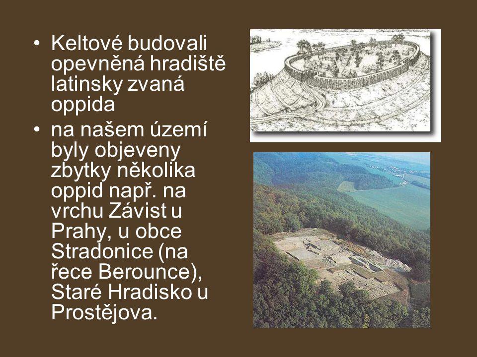 •Keltové budovali opevněná hradiště latinsky zvaná oppida •na našem území byly objeveny zbytky několika oppid např.