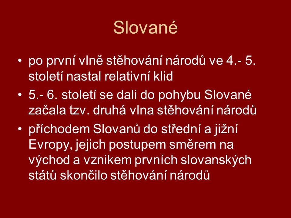 Slované •po první vlně stěhování národů ve 4.- 5.století nastal relativní klid •5.- 6.