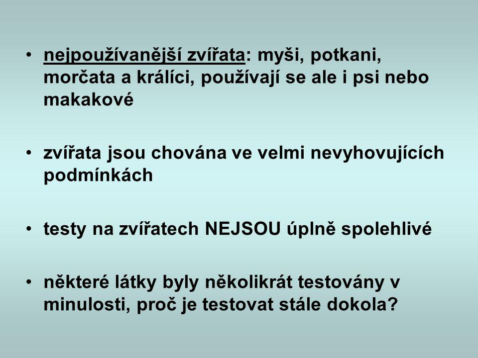 •72% občanů ČR je pro testování kosmetiky a jejích složek metodami nevyužívajícími zvířata •71% občanů ČR je pro testování prostředků pro domácnost a jejich složek metodami nevyužívajícími zvířata •Zdroj: Češi o životě zvířat chovaných v zajetí.