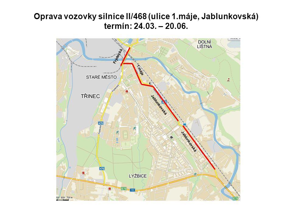 Oprava vozovky silnice II/468 (ulice 1.máje, Jablunkovská) termín: 24.03. – 20.06. Jablunkovská Frýdecká 1.máje