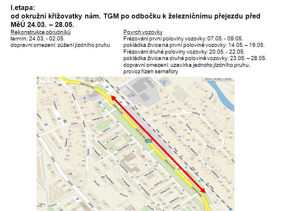 I.etapa: od okružní křižovatky nám. TGM po odbočku k železničnímu přejezdu před MěÚ 24.03. – 28.05. Rekonstrukce obrubníkůPovrch vozovky termín: 24.03
