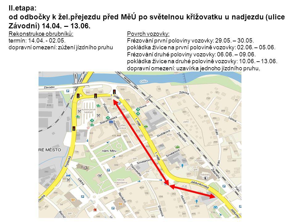 II.etapa: od odbočky k žel.přejezdu před MěÚ po světelnou křižovatku u nadjezdu (ulice Závodní) 14.04. – 13.06. Rekonstrukce obrubníků:Povrch vozovky: