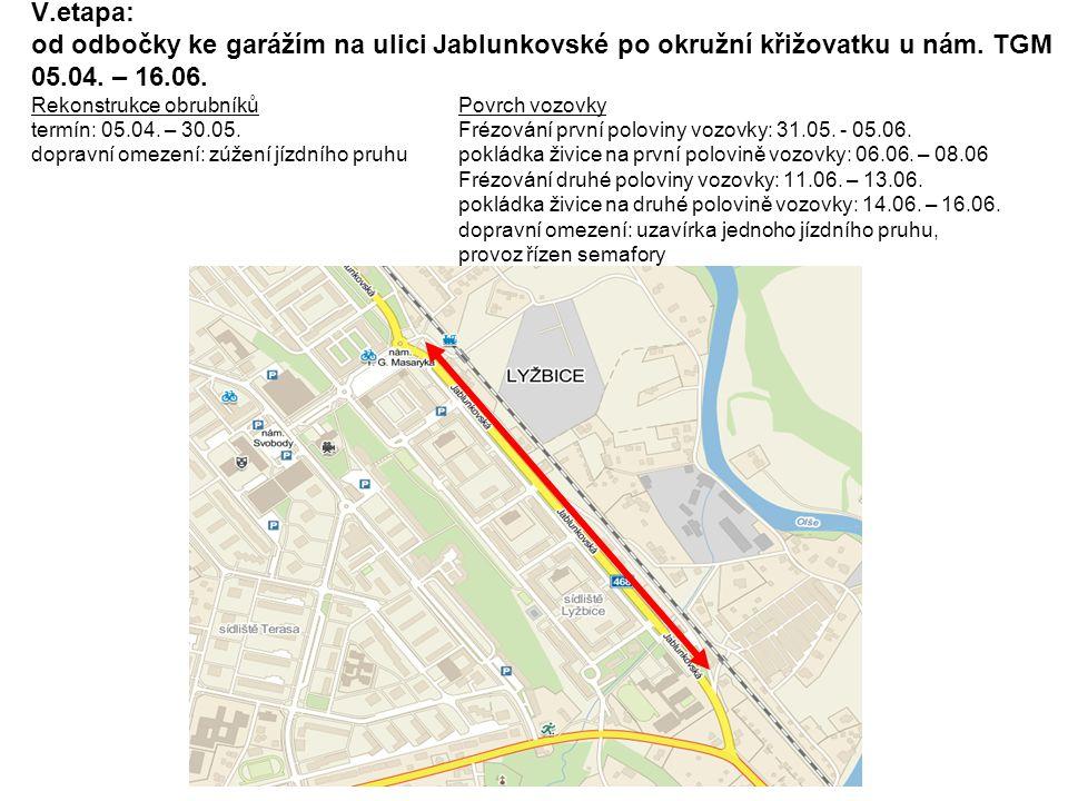 V.etapa: od odbočky ke garážím na ulici Jablunkovské po okružní křižovatku u nám. TGM 05.04. – 16.06. Rekonstrukce obrubníkůPovrch vozovky termín: 05.