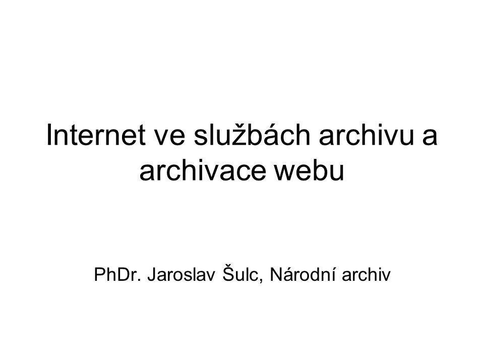 Internet ve službách archivu a archivace webu PhDr. Jaroslav Šulc, Národní archiv