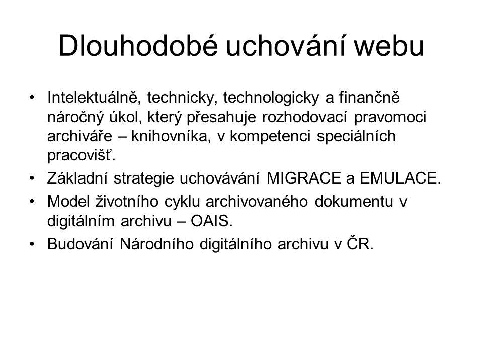 Dlouhodobé uchování webu •Intelektuálně, technicky, technologicky a finančně náročný úkol, který přesahuje rozhodovací pravomoci archiváře – knihovník