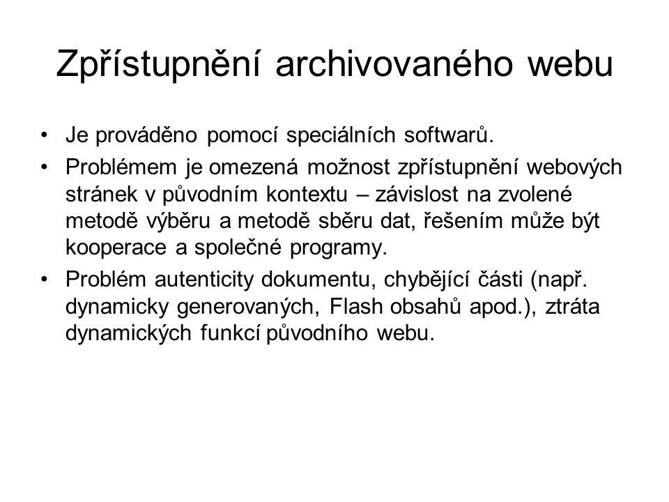Zpřístupnění archivovaného webu •Je prováděno pomocí speciálních softwarů. •Problémem je omezená možnost zpřístupnění webových stránek v původním kont