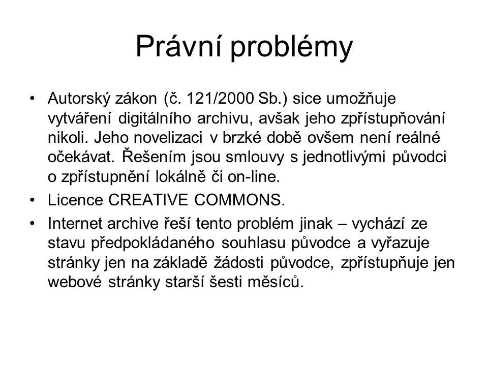 Právní problémy •Autorský zákon (č. 121/2000 Sb.) sice umožňuje vytváření digitálního archivu, avšak jeho zpřístupňování nikoli. Jeho novelizaci v brz