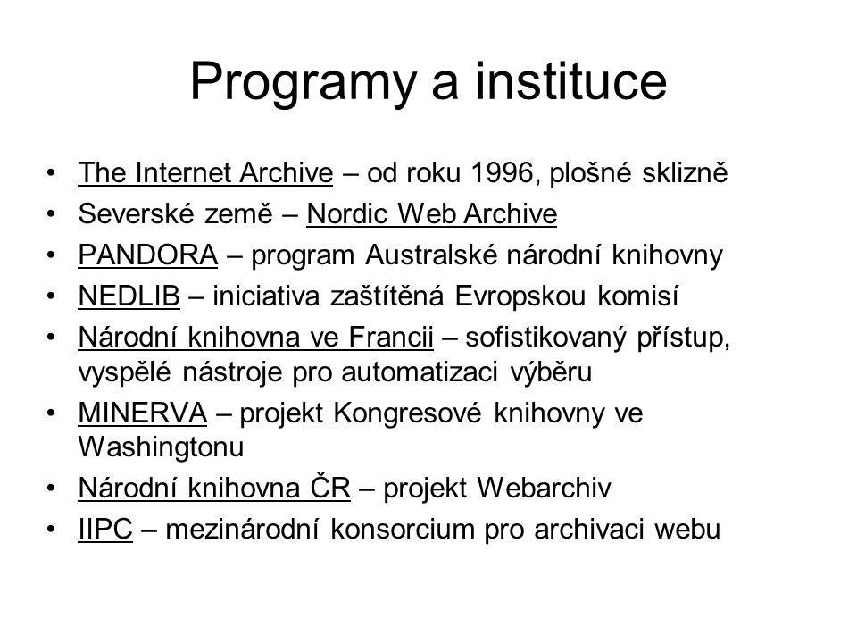 Programy a instituce •The Internet Archive – od roku 1996, plošné sklizně •Severské země – Nordic Web Archive •PANDORA – program Australské národní kn