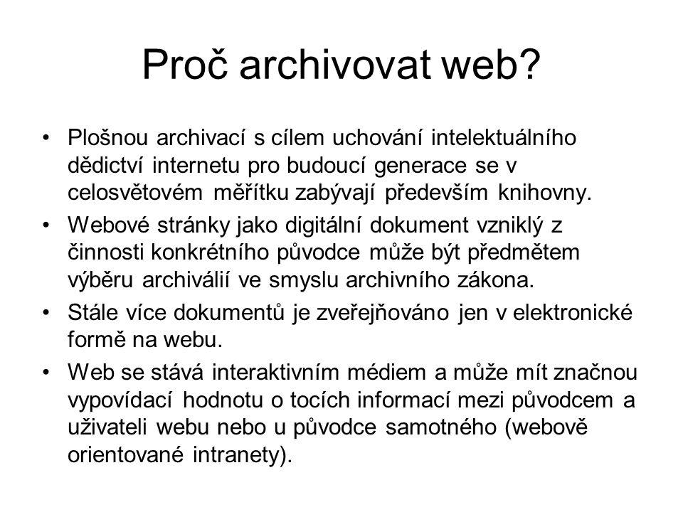 Proč archivovat web? •Plošnou archivací s cílem uchování intelektuálního dědictví internetu pro budoucí generace se v celosvětovém měřítku zabývají př