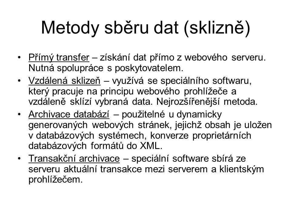 Metody sběru dat (sklizně) •Přímý transfer – získání dat přímo z webového serveru. Nutná spolupráce s poskytovatelem. •Vzdálená sklizeň – využívá se s