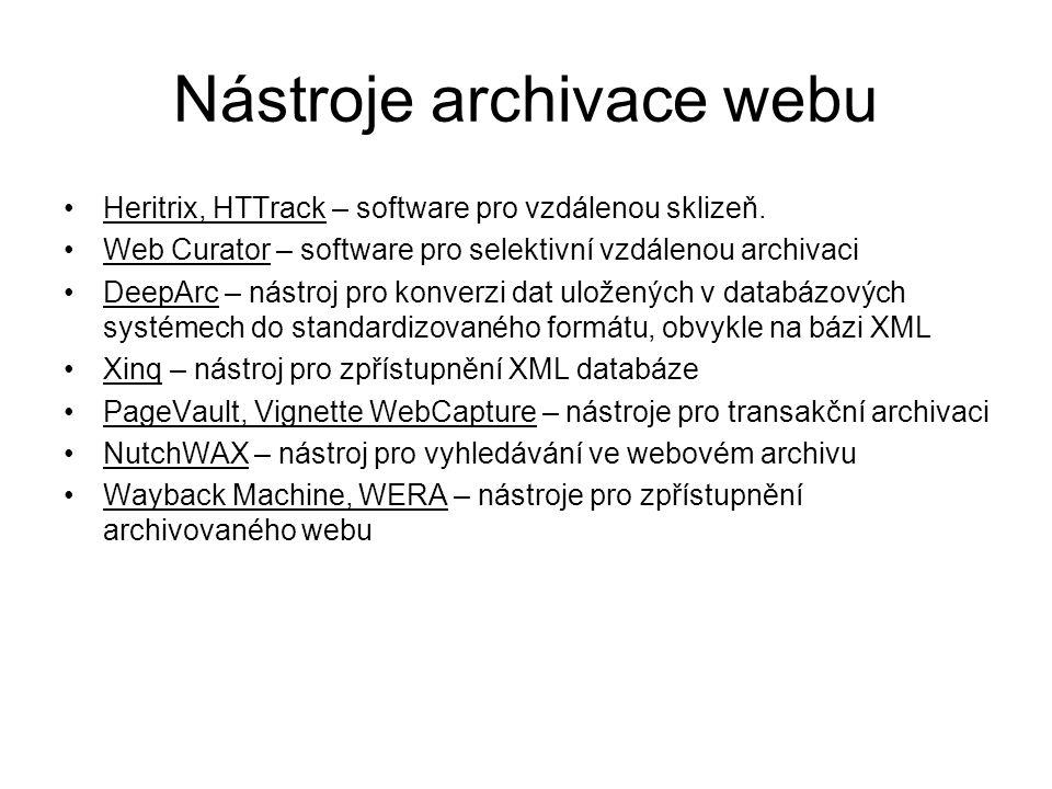Nástroje archivace webu •Heritrix, HTTrack – software pro vzdálenou sklizeň. •Web Curator – software pro selektivní vzdálenou archivaci •DeepArc – nás