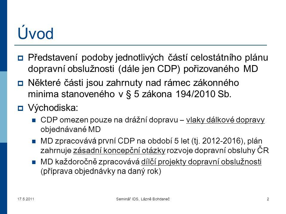 17.5.2011Seminář IDS, Lázně Bohdaneč2 Úvod  Představení podob y jednotlivých částí celostátního plánu dopravn í obslužnosti (dále jen CDP) pořizované