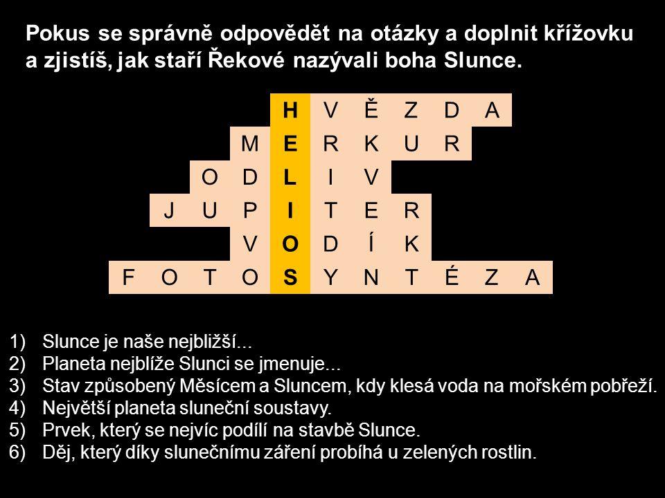 HVĚZDA MERKUR ODLIV JUPITER VODÍK FOTOSYNTÉZA Pokus se správně odpovědět na otázky a doplnit křížovku a zjistíš, jak staří Řekové nazývali boha Slunce