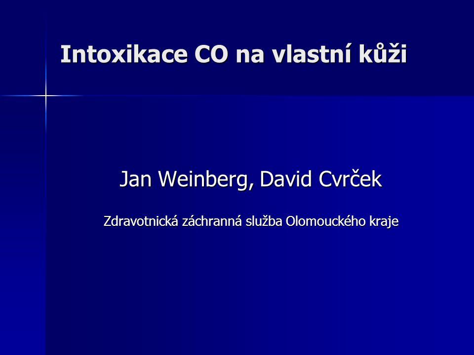 Intoxikace CO na vlastní kůži Jan Weinberg, David Cvrček Zdravotnická záchranná služba Olomouckého kraje