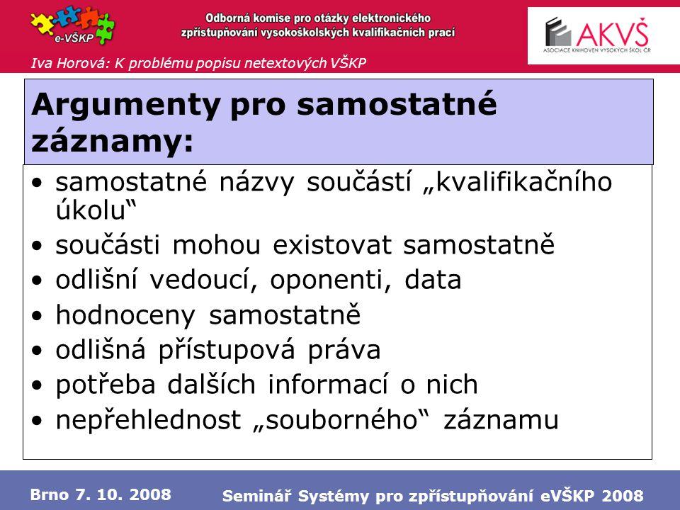 Iva Horová: K problému popisu netextových VŠKP Brno 7. 10. 2008 Seminář Systémy pro zpřístupňování eVŠKP 2008 Argumenty pro samostatné záznamy: •samos