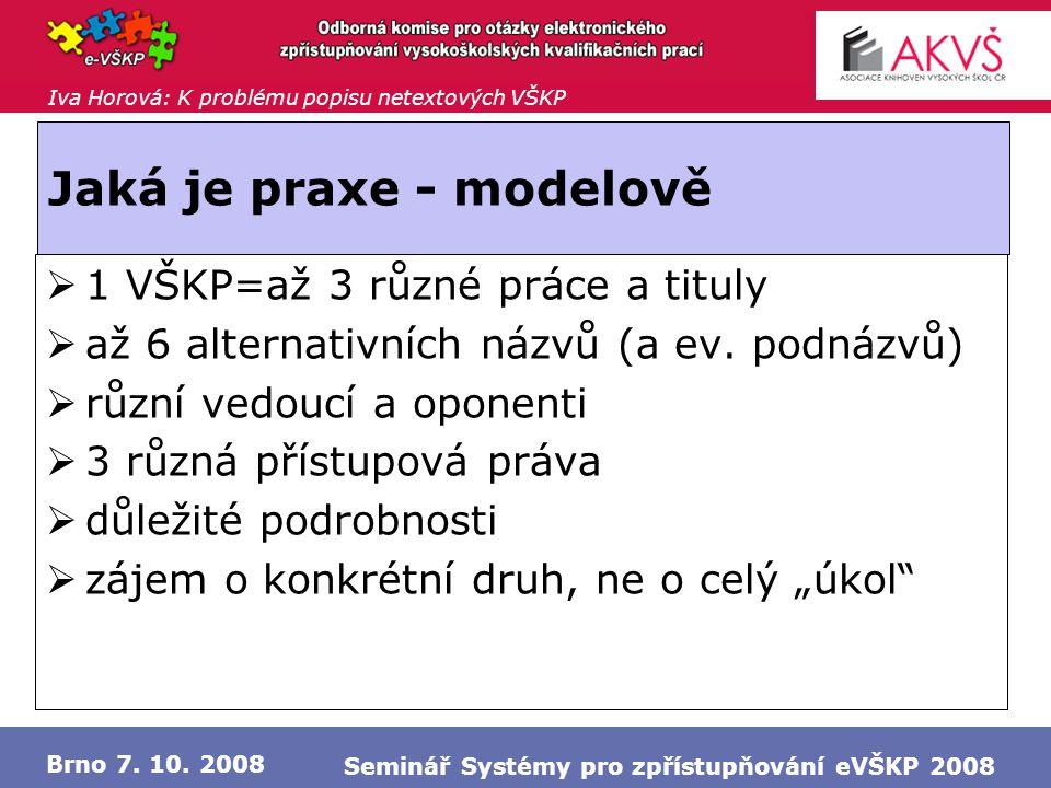 Iva Horová: K problému popisu netextových VŠKP Brno 7. 10. 2008 Seminář Systémy pro zpřístupňování eVŠKP 2008 Jaká je praxe - modelově  1 VŠKP=až 3 r