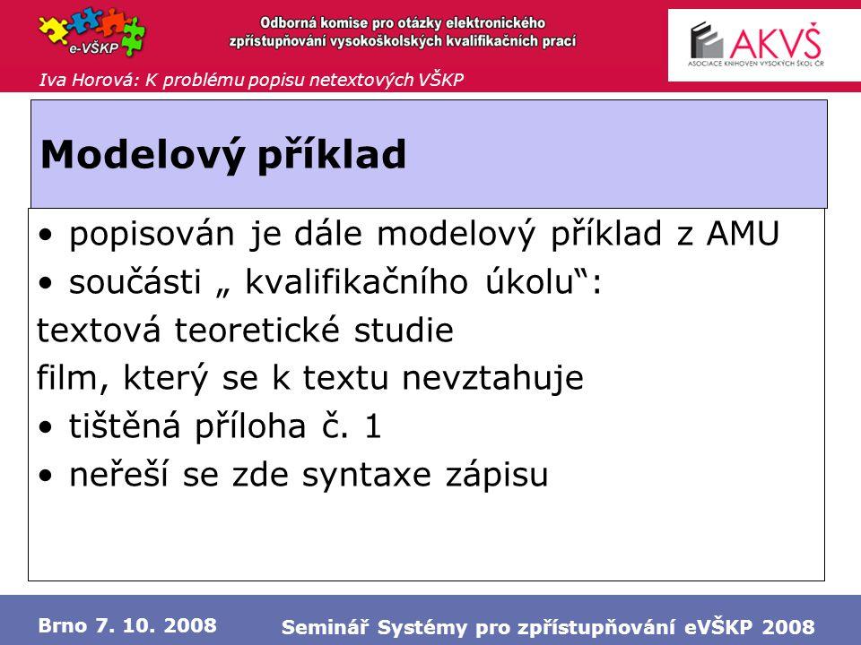 Iva Horová: K problému popisu netextových VŠKP Brno 7. 10. 2008 Seminář Systémy pro zpřístupňování eVŠKP 2008 Modelový příklad •popisován je dále mode