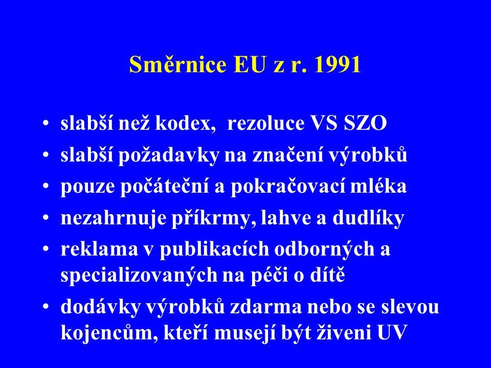 Směrnice EU z r. 1991 •slabší než kodex, rezoluce VS SZO •slabší požadavky na značení výrobků •pouze počáteční a pokračovací mléka •nezahrnuje příkrmy
