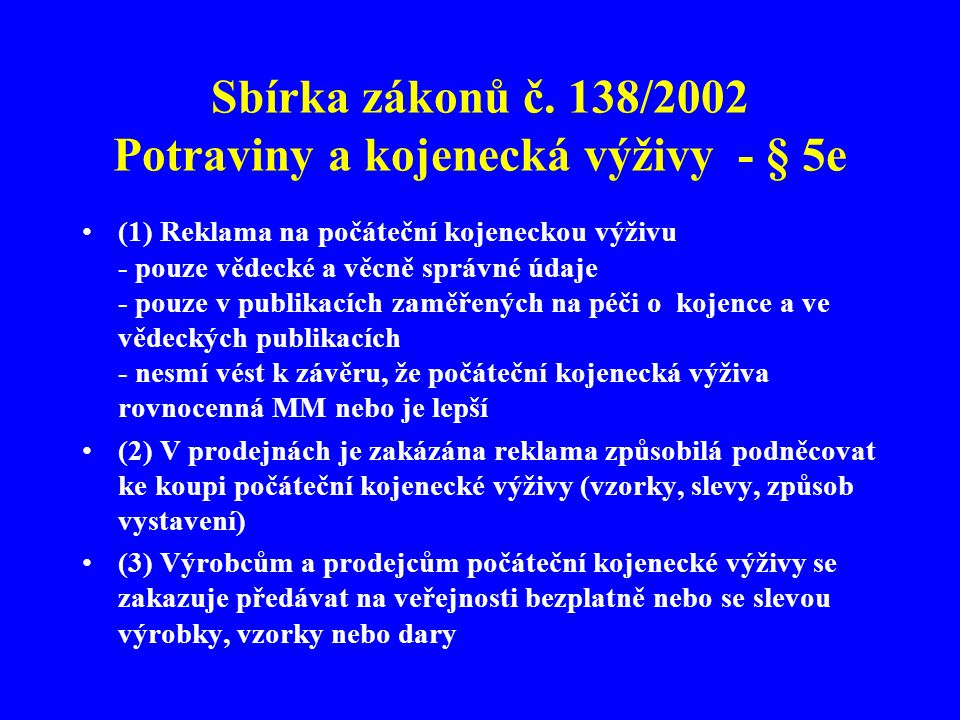 Sbírka zákonů č. 138/2002 Potraviny a kojenecká výživy - § 5e •(1) Reklama na počáteční kojeneckou výživu - pouze vědecké a věcně správné údaje - pouz