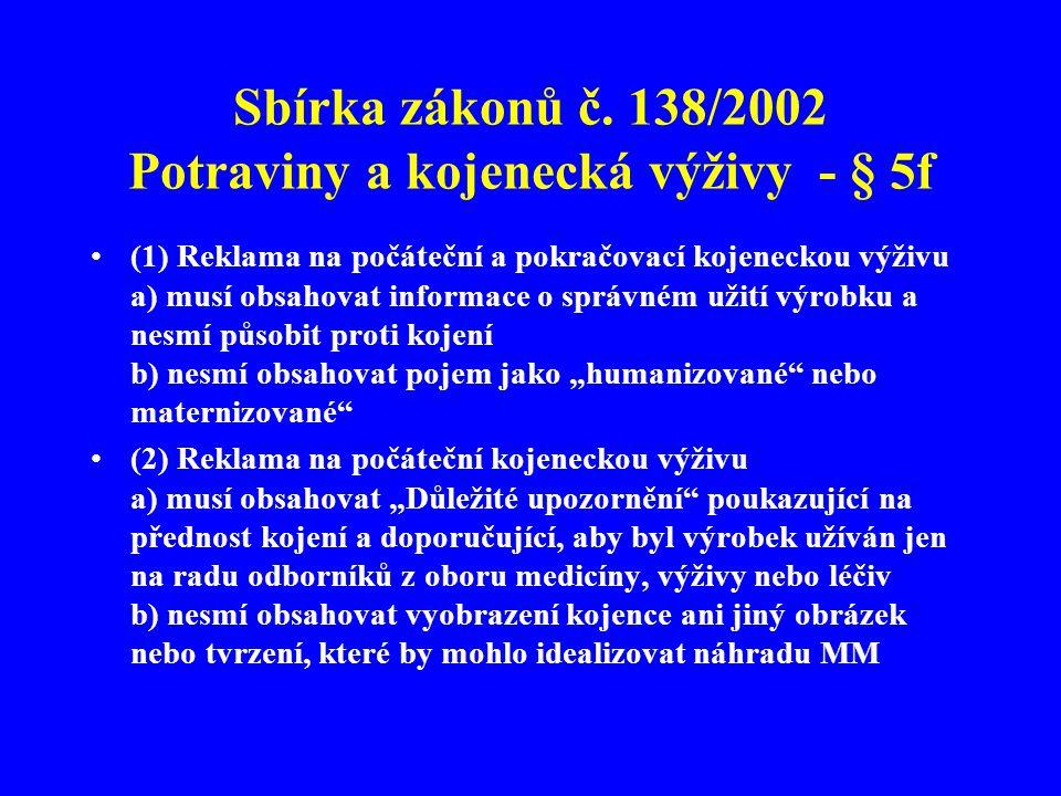 Sbírka zákonů č. 138/2002 Potraviny a kojenecká výživy - § 5f •(1) Reklama na počáteční a pokračovací kojeneckou výživu a) musí obsahovat informace o