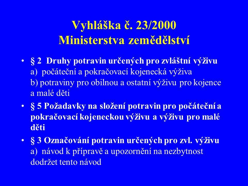 Vyhláška č. 23/2000 Ministerstva zemědělství •§ 2 Druhy potravin určených pro zvláštní výživu a) počáteční a pokračovací kojenecká výživa b) potraviny