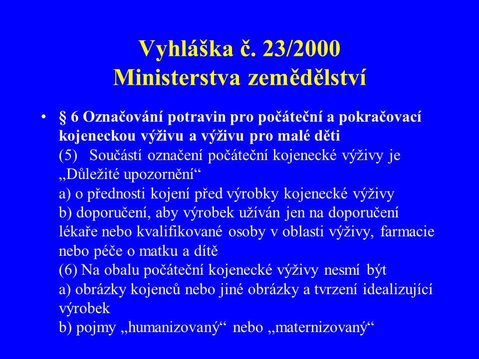 Vyhláška č. 23/2000 Ministerstva zemědělství •§ 6 Označování potravin pro počáteční a pokračovací kojeneckou výživu a výživu pro malé děti (5) Součást