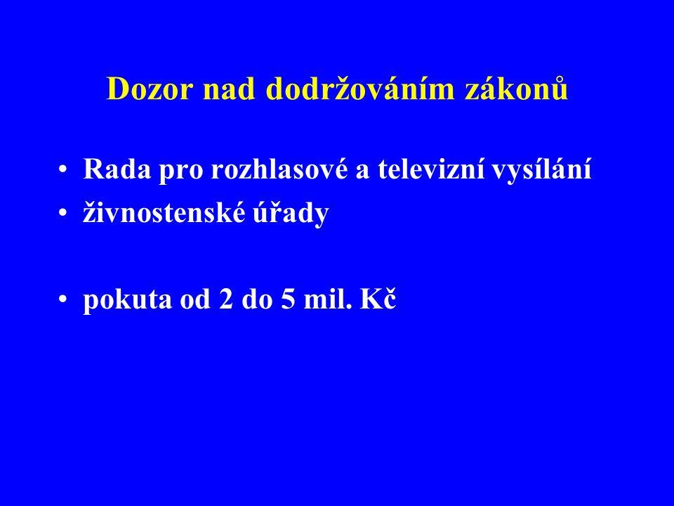 Dozor nad dodržováním zákonů •Rada pro rozhlasové a televizní vysílání •živnostenské úřady •pokuta od 2 do 5 mil. Kč