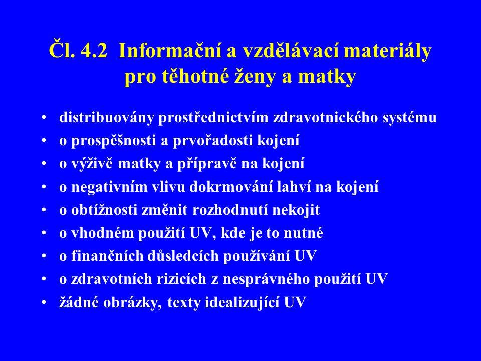 Čl. 4.2 Informační a vzdělávací materiály pro těhotné ženy a matky •distribuovány prostřednictvím zdravotnického systému •o prospěšnosti a prvořadosti