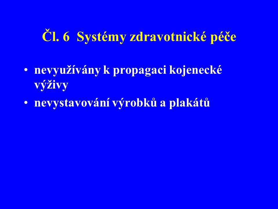 Čl. 6 Systémy zdravotnické péče •nevyužívány k propagaci kojenecké výživy •nevystavování výrobků a plakátů