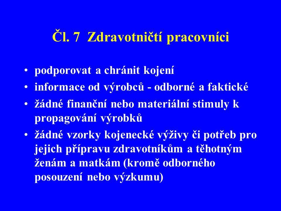 Čl. 7 Zdravotničtí pracovníci •podporovat a chránit kojení •informace od výrobců - odborné a faktické •žádné finanční nebo materiální stimuly k propag