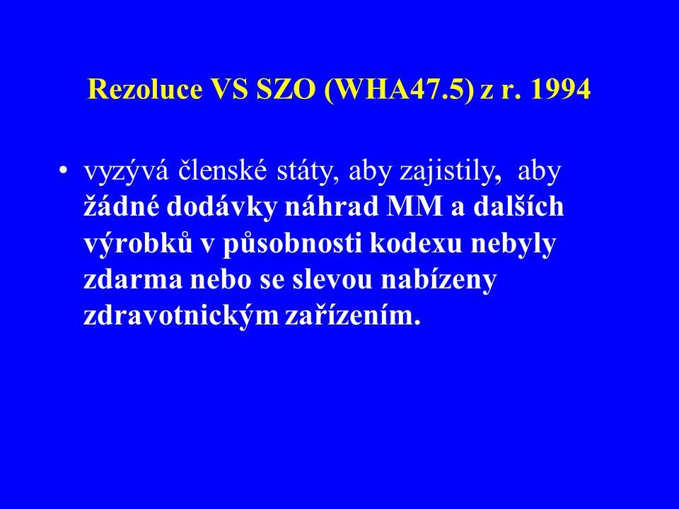 Rezoluce VS SZO (WHA47.5) z r. 1994 •vyzývá členské státy, aby zajistily, aby žádné dodávky náhrad MM a dalších výrobků v působnosti kodexu nebyly zda