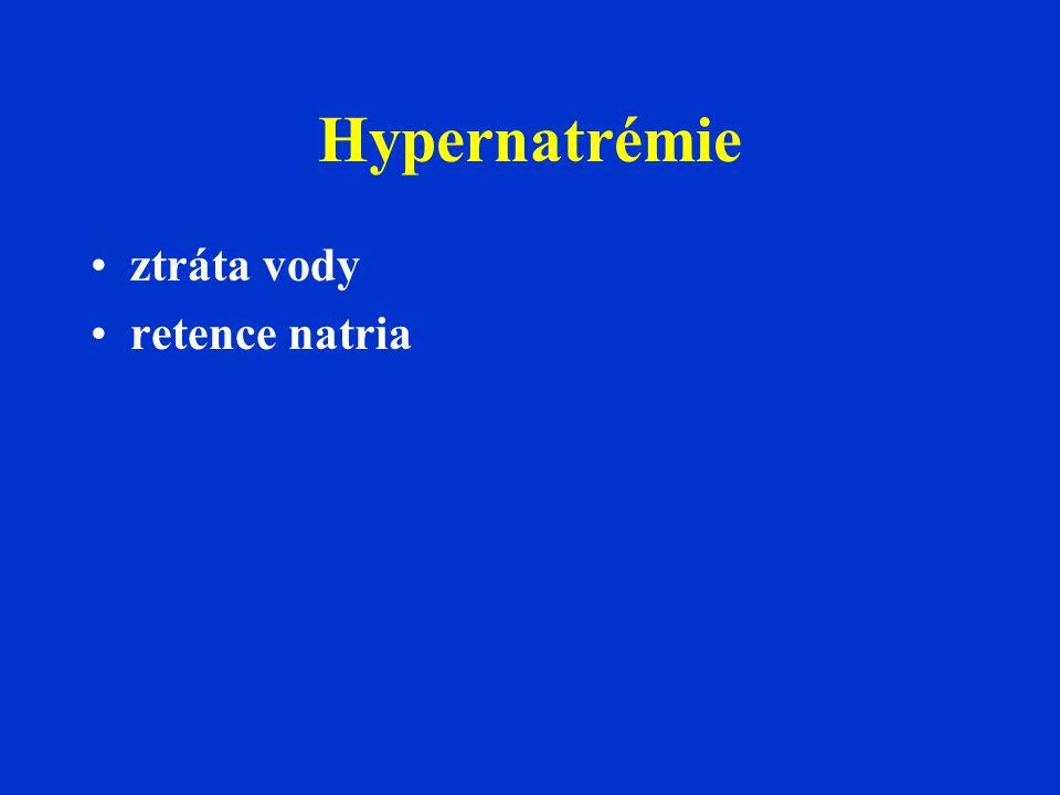Hypernatrémie •ztráta vody •retence natria