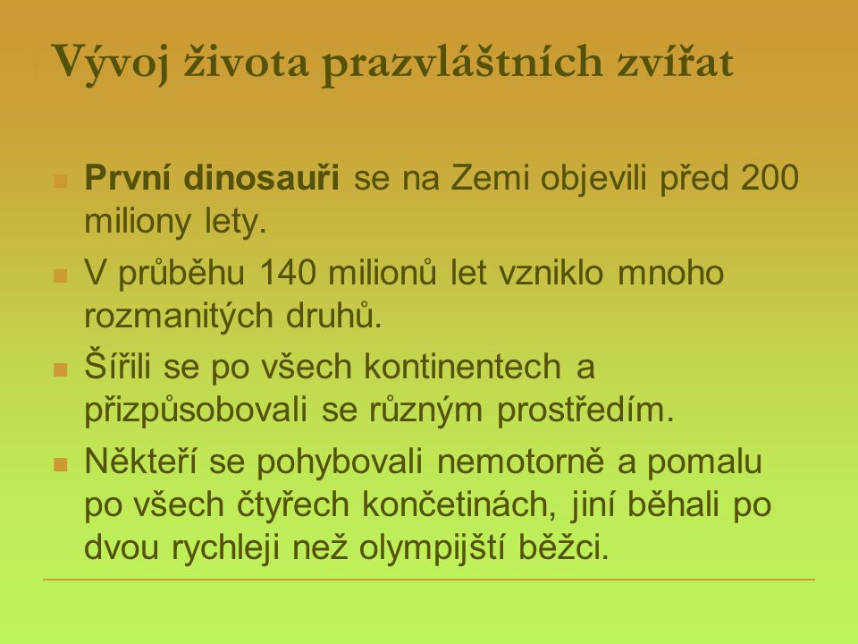 Vývoj života prazvláštních zvířat  První dinosauři se na Zemi objevili před 200 miliony lety.  V průběhu 140 milionů let vzniklo mnoho rozmanitých d