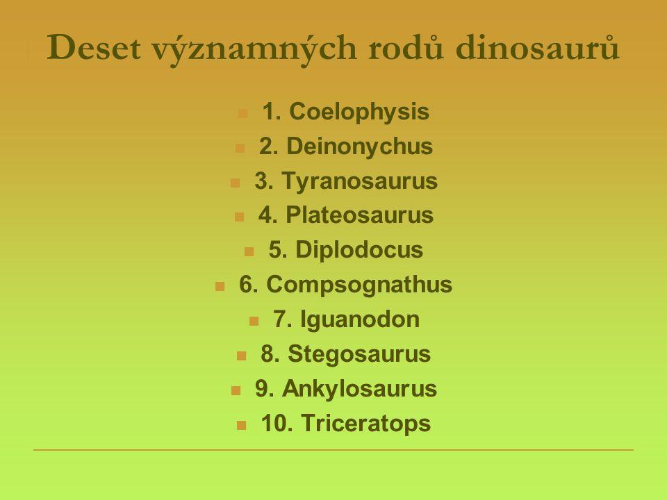 Deset významných rodů dinosaurů  1. Coelophysis  2. Deinonychus  3. Tyranosaurus  4. Plateosaurus  5. Diplodocus  6. Compsognathus  7. Iguanodo