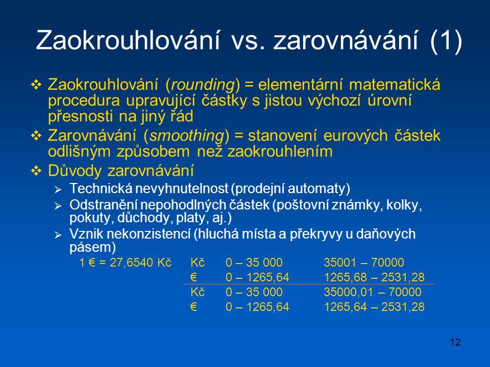 12 Zaokrouhlování vs. zarovnávání (1)  Zaokrouhlování (rounding) = elementární matematická procedura upravující částky s jistou výchozí úrovní přesno
