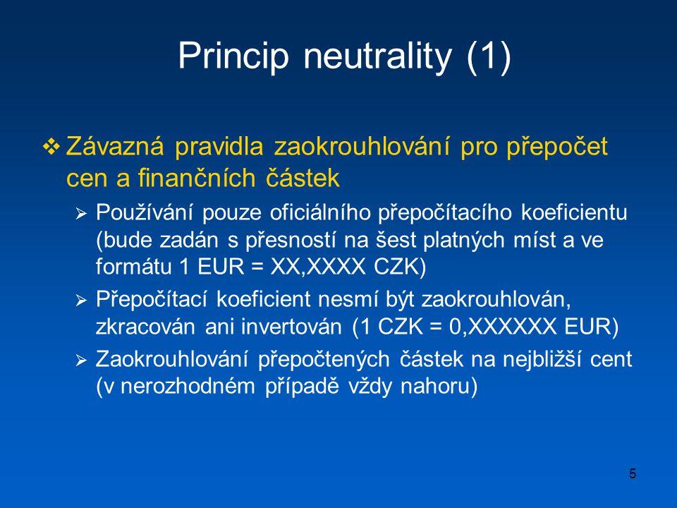 6 Princip neutrality (2)  Zaokrouhlování na vyšší úroveň přesnosti  Riziko skrytého zvyšování cen € = 27,6540 Kč 1 SMS = 1 Kč → 100 SMS = 100 Kč 1 SMS = 0,04 € → 100 SMS = 4 € = 110,60 Kč  ECJ: Zaokrouhlování na cent je minimální standard přesnosti, který nebrání zaokrouhlovat na větší úroveň přesnosti  Otevřené problémy  Okruh dotčených komodit: potenciálně velké nepřesnosti v případě zboží a služeb s vysokými odebíranými objemy a při nízkých jednotkových cenách (pohonné hmoty, elektrická energie, telefonní impulz, aj.)  Regulace versus svobodná tvorba cen: má Obecný zákon nařídit nebo jenom doporučit zaokrouhlování na vyšší úroveň přesnosti u vybraného zboří či zaokrouhlování až výsledné částky.