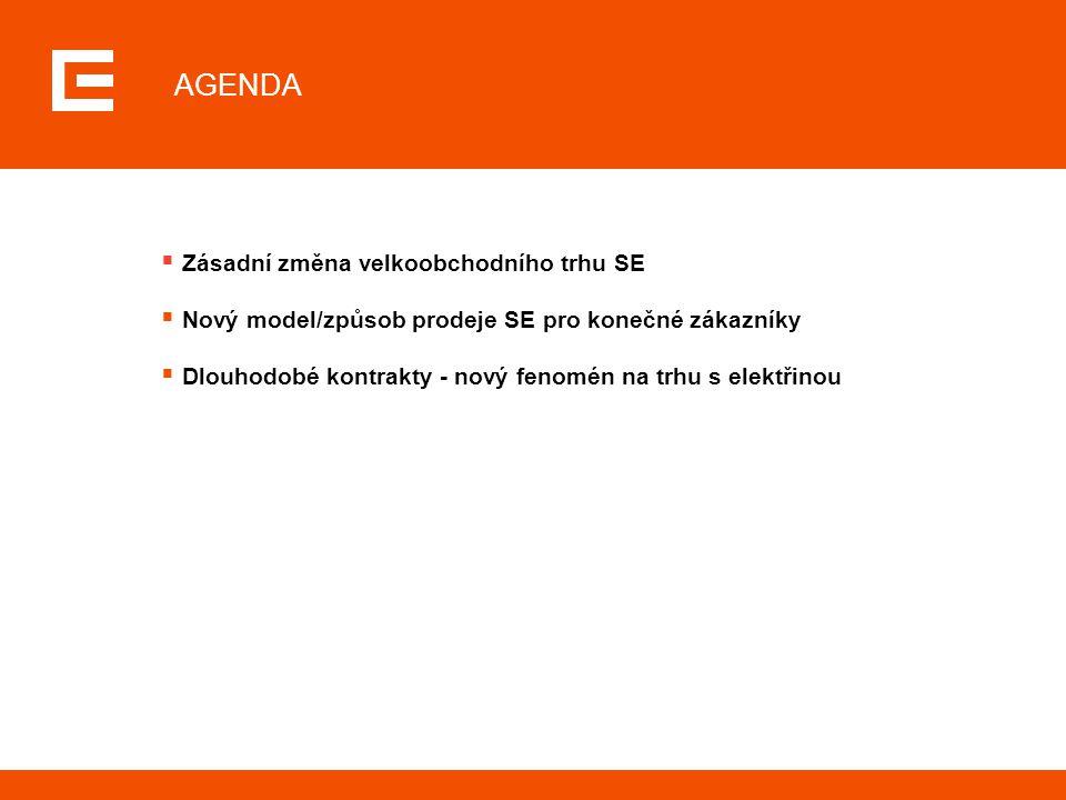 AGENDA  Zásadní změna velkoobchodního trhu SE  Nový model/způsob prodeje SE pro konečné zákazníky  Dlouhodobé kontrakty - nový fenomén na trhu s elektřinou
