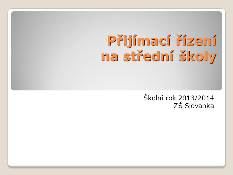 Přijímací řízení na střední školy Školní rok 2013/2014 ZŠ Slovanka