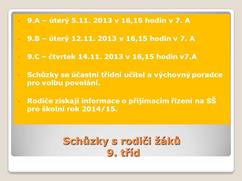 Schůzky s rodiči žáků 9. tříd • 9.A – úterý 5.11. 2013 v 16,15 hodin v 7. A • 9.B – úterý 12.11. 2013 v 16,15 hodin v 7. A • 9.C – čtvrtek 14.11. 2013