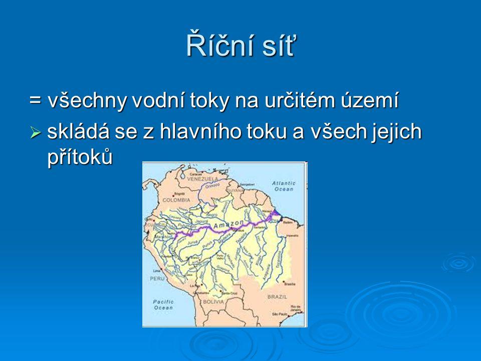 Říční síť = všechny vodní toky na určitém území  skládá se z hlavního toku a všech jejich přítoků