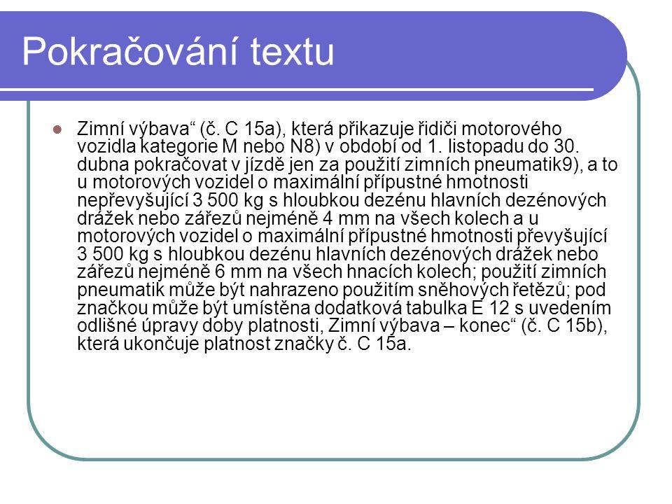 """Pokračování textu  Zimní výbava"""" (č. C 15a), která přikazuje řidiči motorového vozidla kategorie M nebo N8) v období od 1. listopadu do 30. dubna pok"""