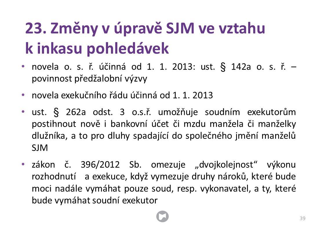 23.Změny v úpravě SJM ve vztahu k inkasu pohledávek • novela o.